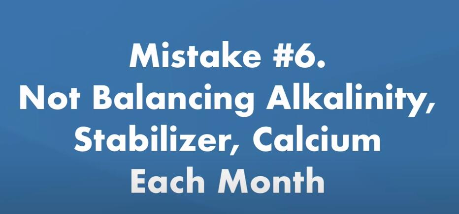 Not testing and balancing your alkalinity,stabilizer, and calcium levels each month.