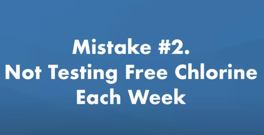 Not testing your free chlorine levels each week