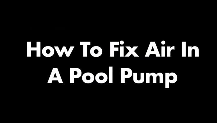 How To Fix Air In A Pool Pump