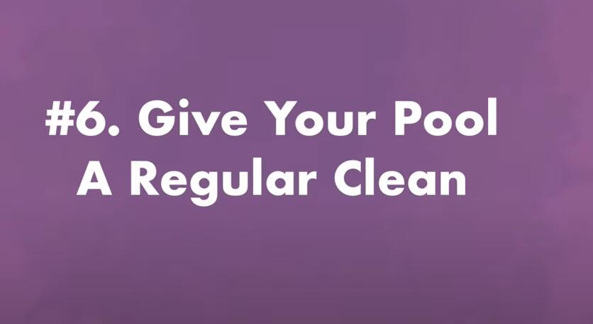give your pool a regular clean