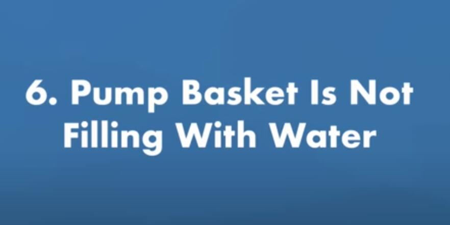 pump basket is not filling with water